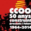 CCOO 50 AÑOS CONSTRUYENDO PRESENTE Y FUTURO, 1964-2014